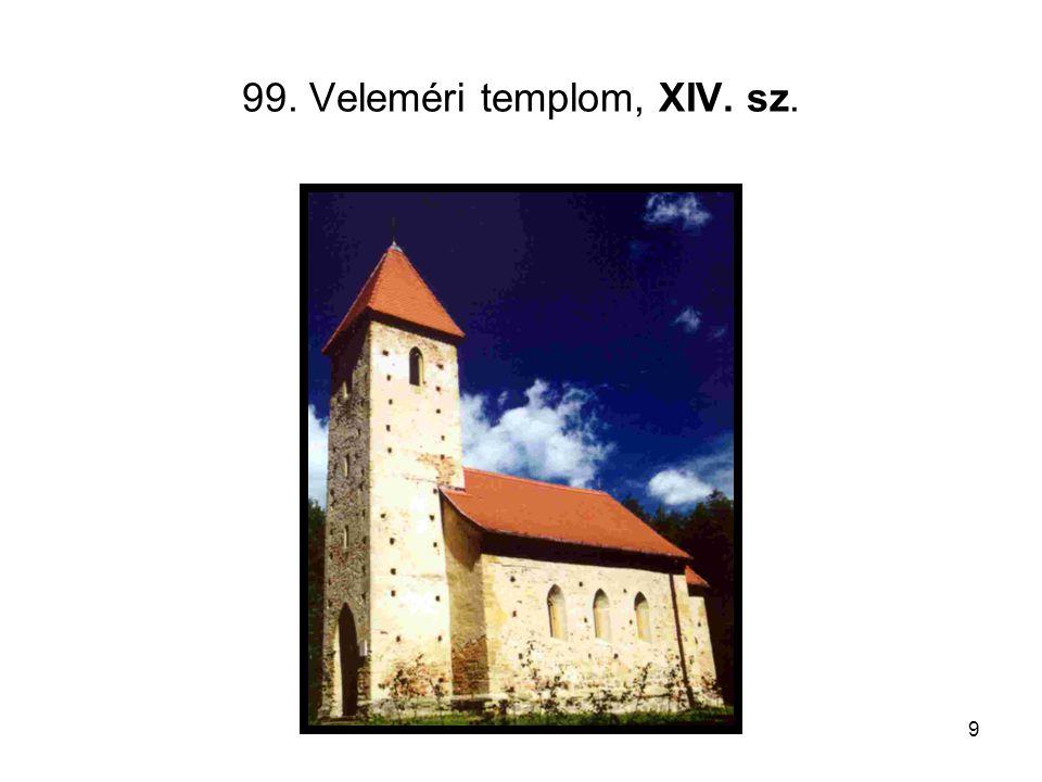 9 99. Veleméri templom, XIV. sz.