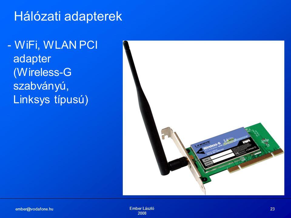 ember@vodafone.hu Ember László 2008 23 Hálózati adapterek - WiFi, WLAN PCI adapter (Wireless-G szabványú, Linksys típusú)