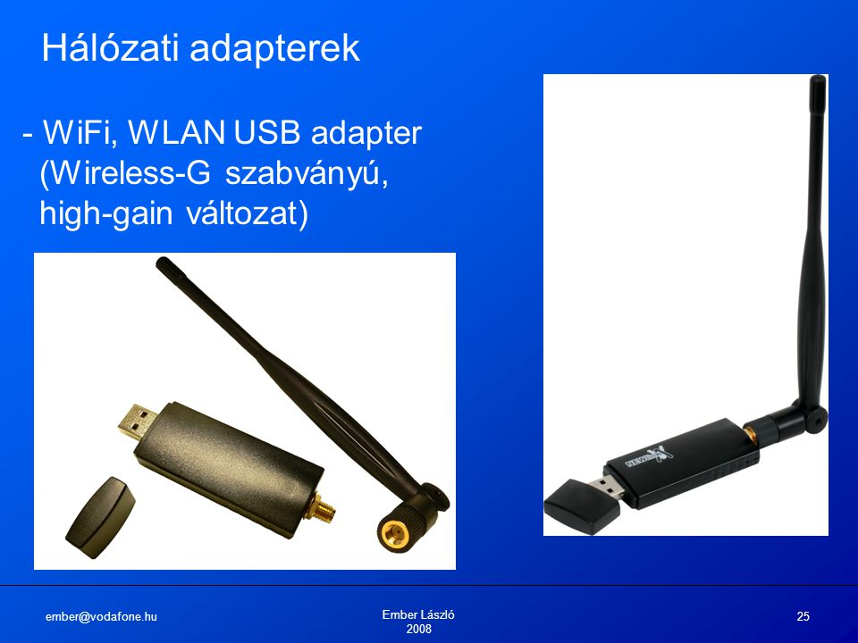 ember@vodafone.hu Ember László 2008 25 Hálózati adapterek - WiFi, WLAN USB adapter (Wireless-G szabványú, high-gain változat)