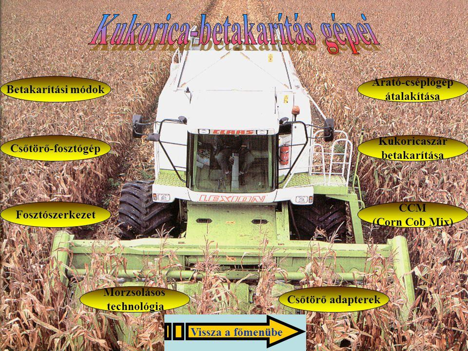 Betakarítási módok Csőtörő-fosztógép Fosztószerkezet Morzsolásos technológia Csőtörő adapterek Arató-cséplőgép átalakítása Kukoricaszár betakarítása C