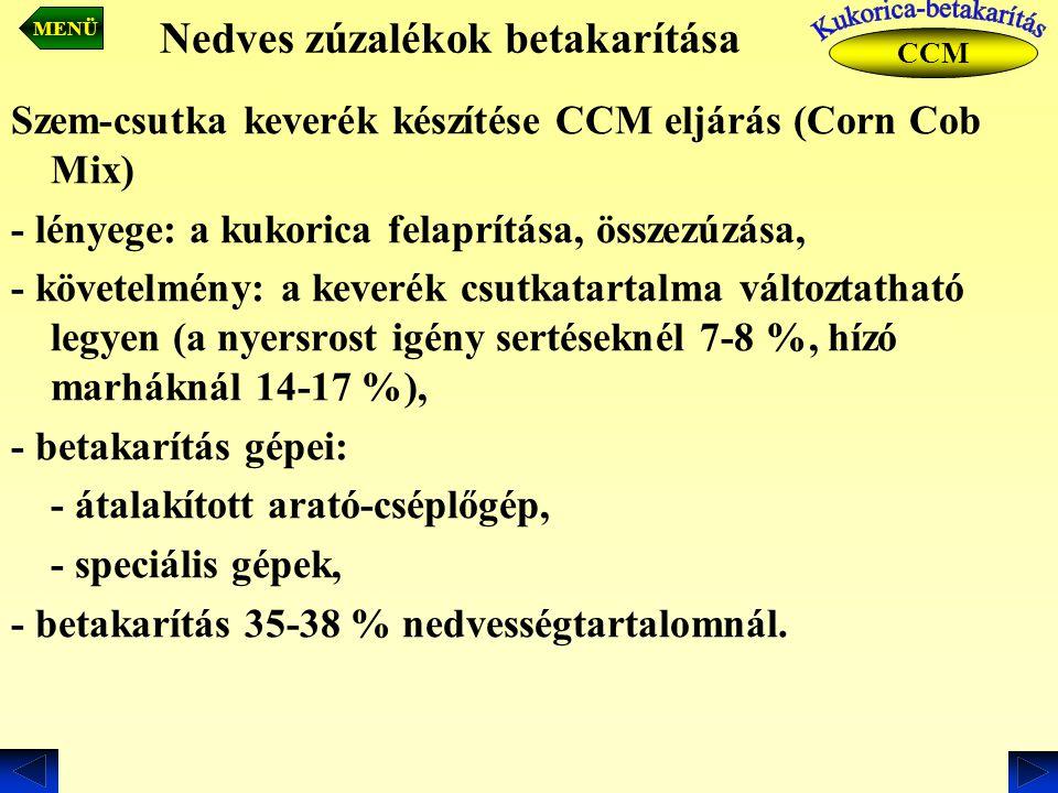 Nedves zúzalékok betakarítása Szem-csutka keverék készítése CCM eljárás (Corn Cob Mix) - lényege: a kukorica felaprítása, összezúzása, - követelmény: