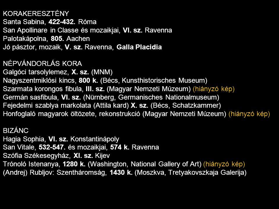 KORAKERESZTÉNY Santa Sabina, 422-432. Róma San Apollinare in Classe és mozaikjai, VI. sz. Ravenna Palotakápolna, 805. Aachen Jó pásztor, mozaik, V. sz