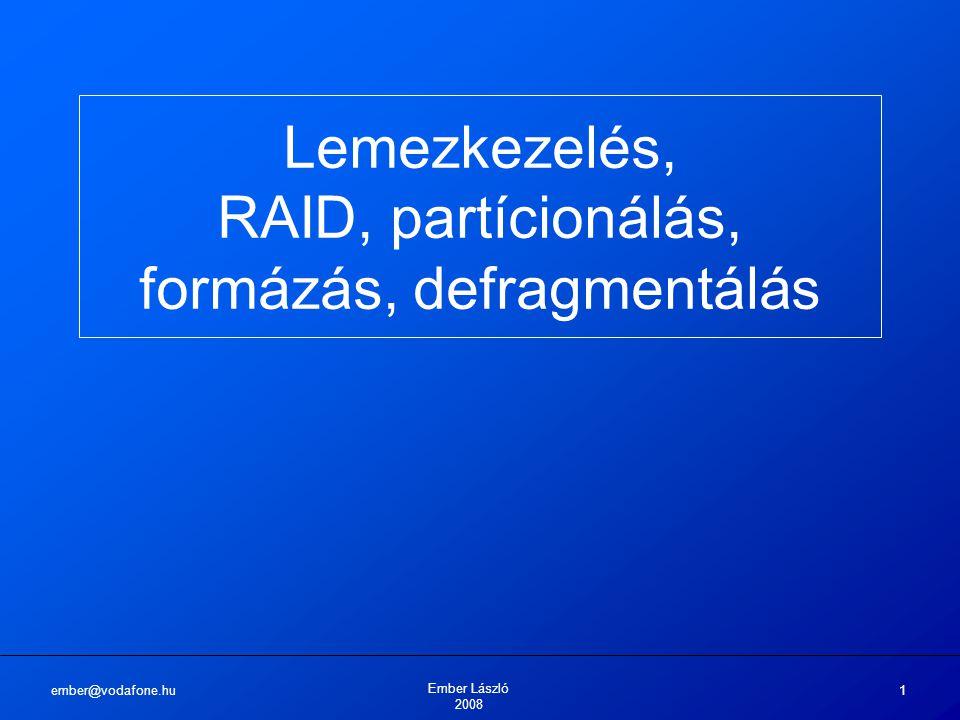 ember@vodafone.hu Ember László 2008 22 Lemezkezelési szabványok: File Systems (fájlrendszerek) NTFS vagy New Technology File System (új technológiájú fájlrendszer) Indextáblás tárolás Az NTFS-nek három verziója létezik: v1.2 – NT 3.51, NT 4.0 v3.0 – Windows 2000 v3.1 – Windows XP, Windows Server 2003, Windows Vista