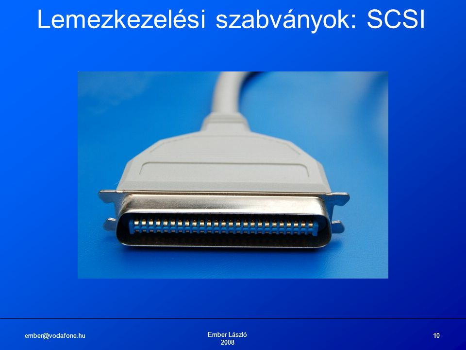 ember@vodafone.hu Ember László 2008 10 Lemezkezelési szabványok: SCSI