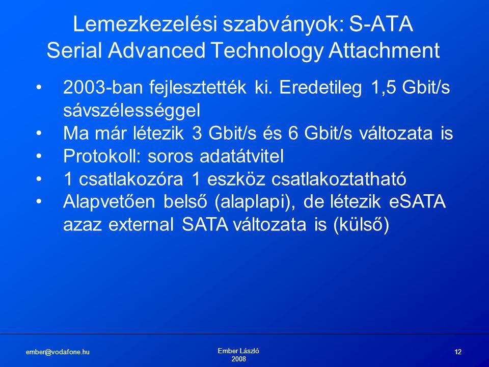 ember@vodafone.hu Ember László 2008 12 Lemezkezelési szabványok: S-ATA Serial Advanced Technology Attachment 2003-ban fejlesztették ki. Eredetileg 1,5