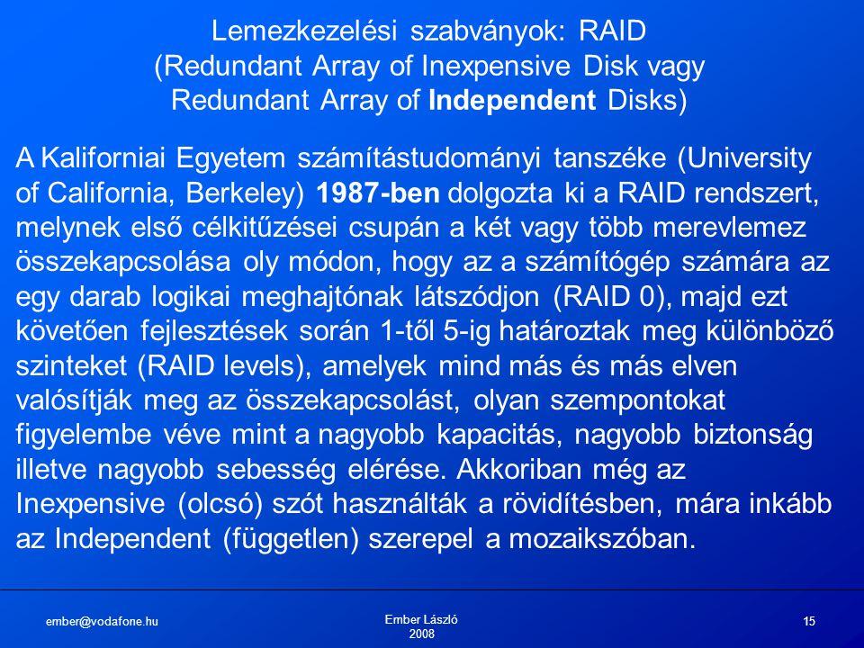 ember@vodafone.hu Ember László 2008 15 Lemezkezelési szabványok: RAID (Redundant Array of Inexpensive Disk vagy Redundant Array of Independent Disks)