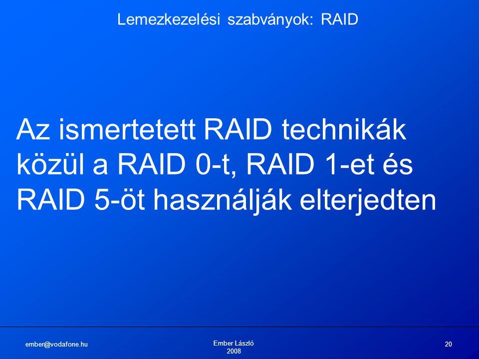 ember@vodafone.hu Ember László 2008 20 Lemezkezelési szabványok: RAID Az ismertetett RAID technikák közül a RAID 0-t, RAID 1-et és RAID 5-öt használjá