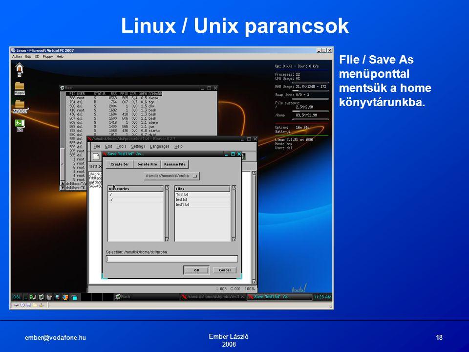 ember@vodafone.hu Ember László 2008 18 Linux / Unix parancsok File / Save As menüponttal mentsük a home könyvtárunkba.