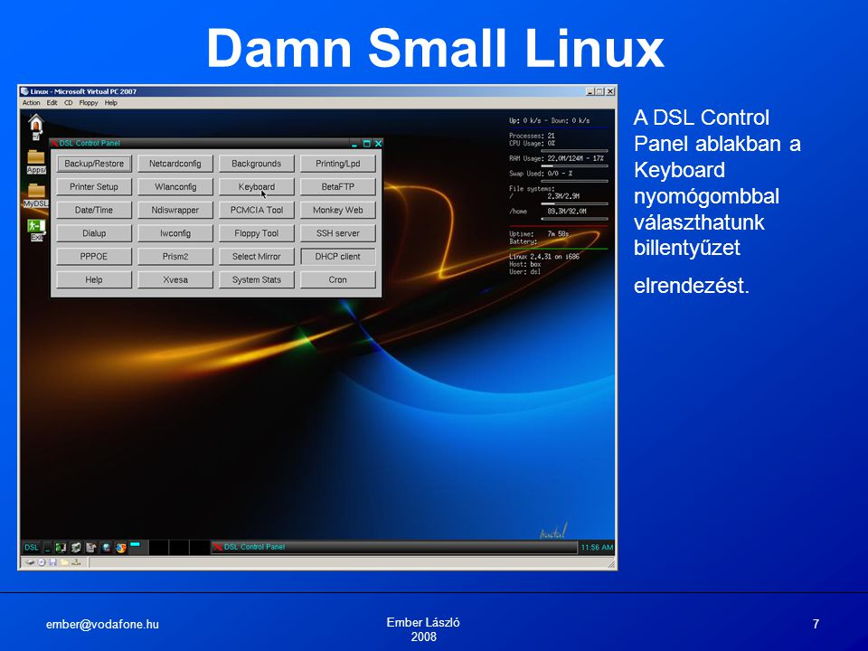ember@vodafone.hu Ember László 2008 7 Damn Small Linux A DSL Control Panel ablakban a Keyboard nyomógombbal választhatunk billentyűzet elrendezést.