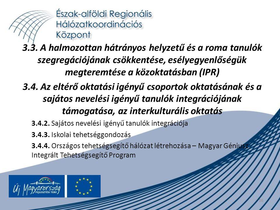 16 3.3. A halmozottan hátrányos helyzetű és a roma tanulók szegregációjának csökkentése, esélyegyenlőségük megteremtése a közoktatásban (IPR) 3.4. Az