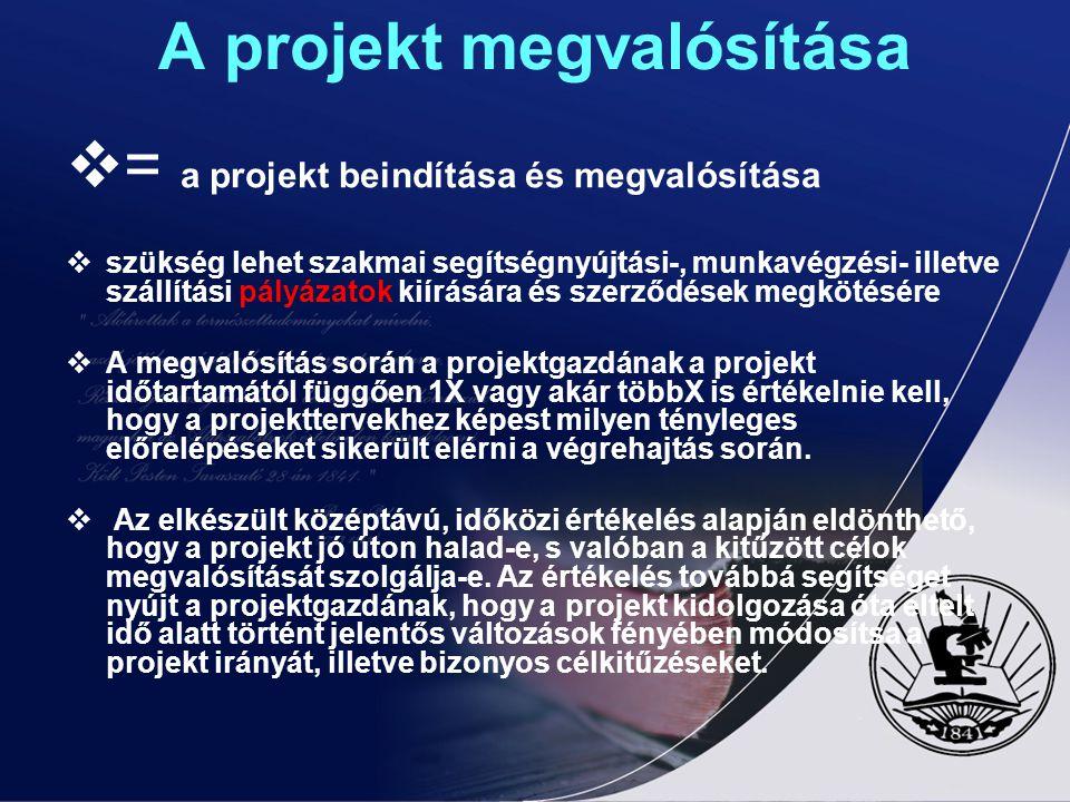 A projekt megvalósítása  = a projekt beindítása és megvalósítása  szükség lehet szakmai segítségnyújtási-, munkavégzési- illetve szállítási pályázat