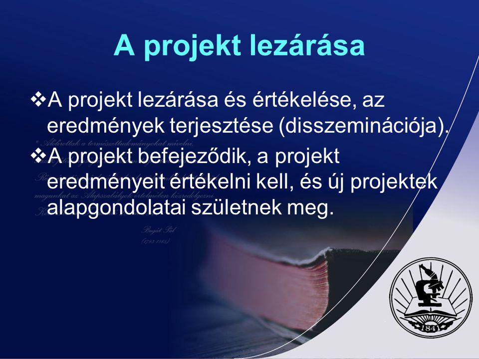 A projekt lezárása  A projekt lezárása és értékelése, az eredmények terjesztése (disszeminációja).  A projekt befejeződik, a projekt eredményeit ért
