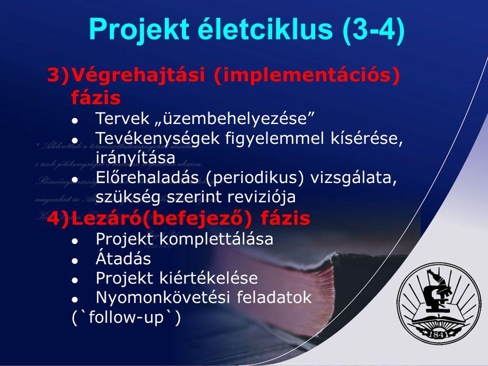 """Projekt életciklus (3-4) 3)Végrehajtási (implementációs) fázis Tervek """"üzembehelyezése"""" Tevékenységek figyelemmel kísérése, irányítása Előrehaladás (p"""