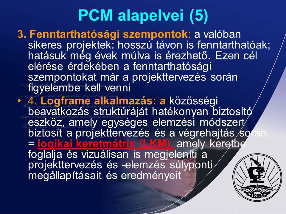 PCM alapelvei (5) 3. Fenntarthatósági szempontok: a valóban sikeres projektek: hosszú távon is fenntarthatóak; hatásuk még évek múlva is érezhető. Eze