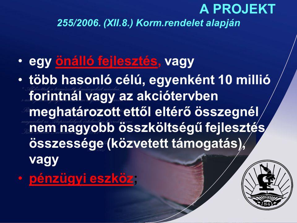 A PROJEKT 255/2006. (XII.8.) Korm.rendelet alapján egy önálló fejlesztés, vagy több hasonló célú, egyenként 10 millió forintnál vagy az akciótervben m