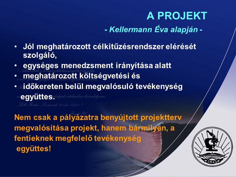 A PROJEKT - Kellermann Éva alapján - Jól meghatározott célkitűzésrendszer elérését szolgáló, egységes menedzsment irányítása alatt meghatározott költs