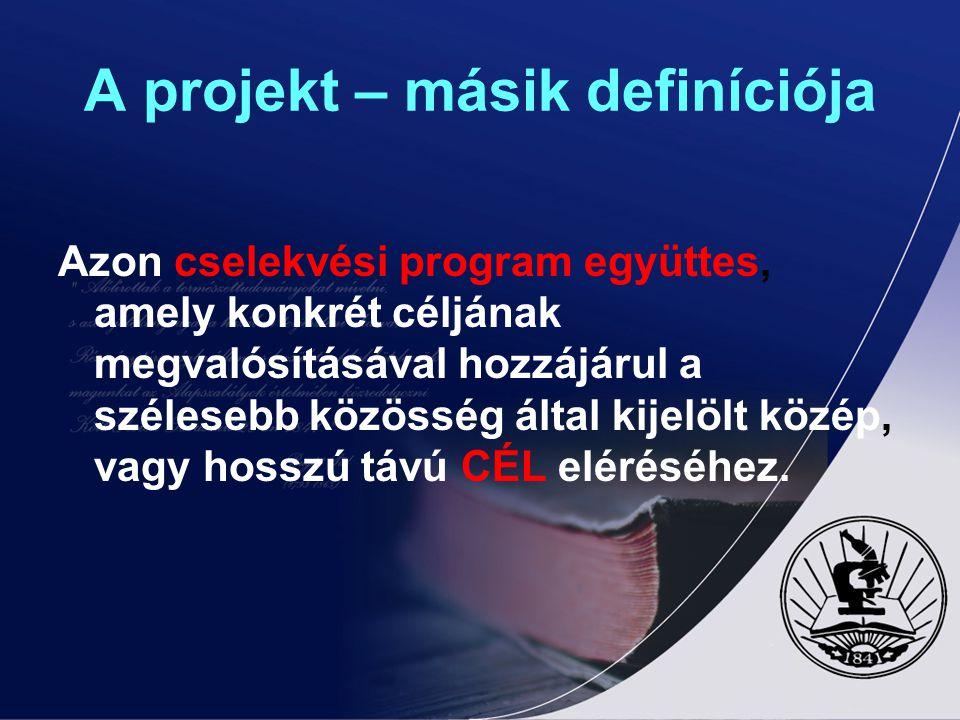 A projekt – másik definíciója Azon cselekvési program együttes, amely konkrét céljának megvalósításával hozzájárul a szélesebb közösség által kijelölt
