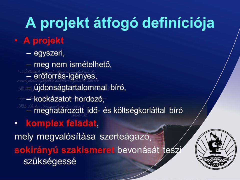 A projekt átfogó definíciója A projekt –egyszeri, –meg nem ismételhető, –erőforrás-igényes, –újdonságtartalommal bíró, –kockázatot hordozó, –meghatáro