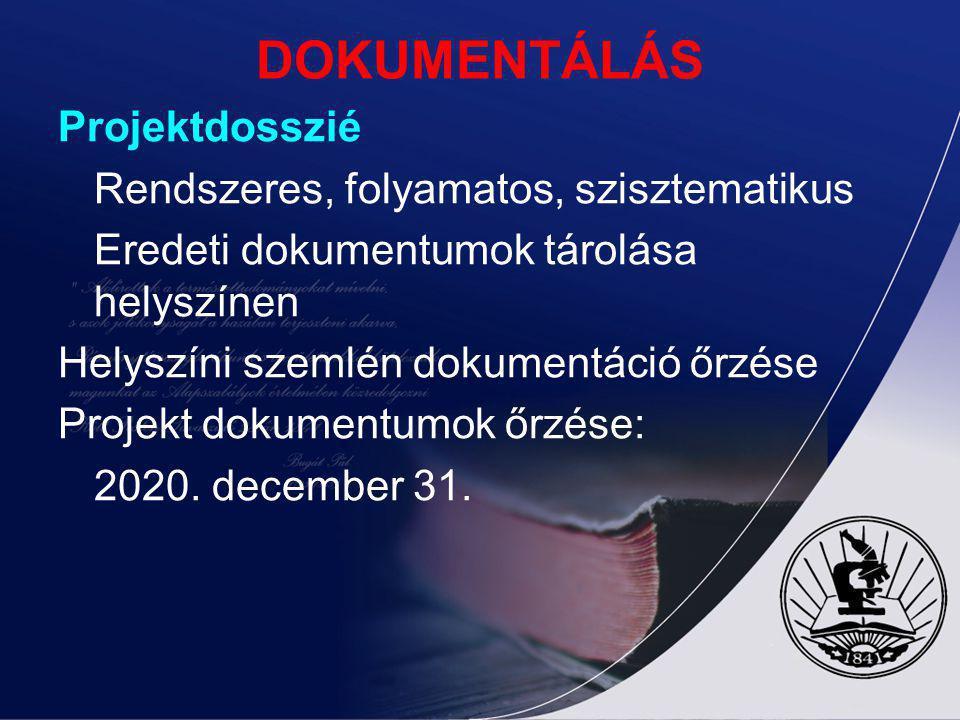 DOKUMENTÁLÁS Projektdosszié Rendszeres, folyamatos, szisztematikus Eredeti dokumentumok tárolása helyszínen Helyszíni szemlén dokumentáció őrzése Projekt dokumentumok őrzése: 2020.