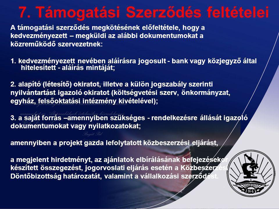 7. Támogatási Szerződés feltételei A támogatási szerződés megkötésének előfeltétele, hogy a kedvezményezett – megküldi az alábbi dokumentumokat a közr