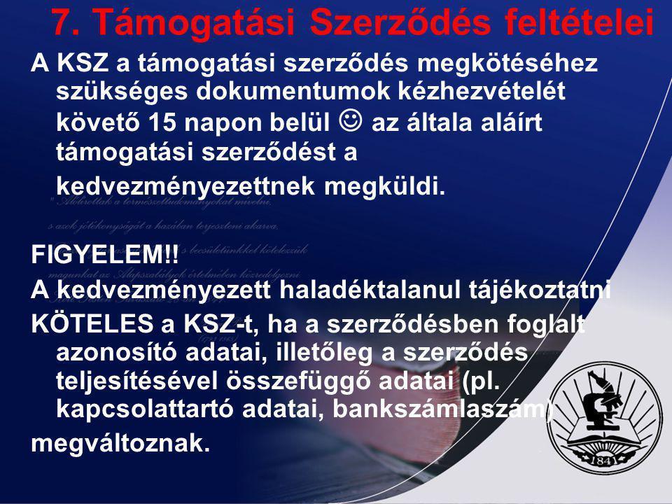 7. Támogatási Szerződés feltételei A KSZ a támogatási szerződés megkötéséhez szükséges dokumentumok kézhezvételét követő 15 napon belül az általa aláí