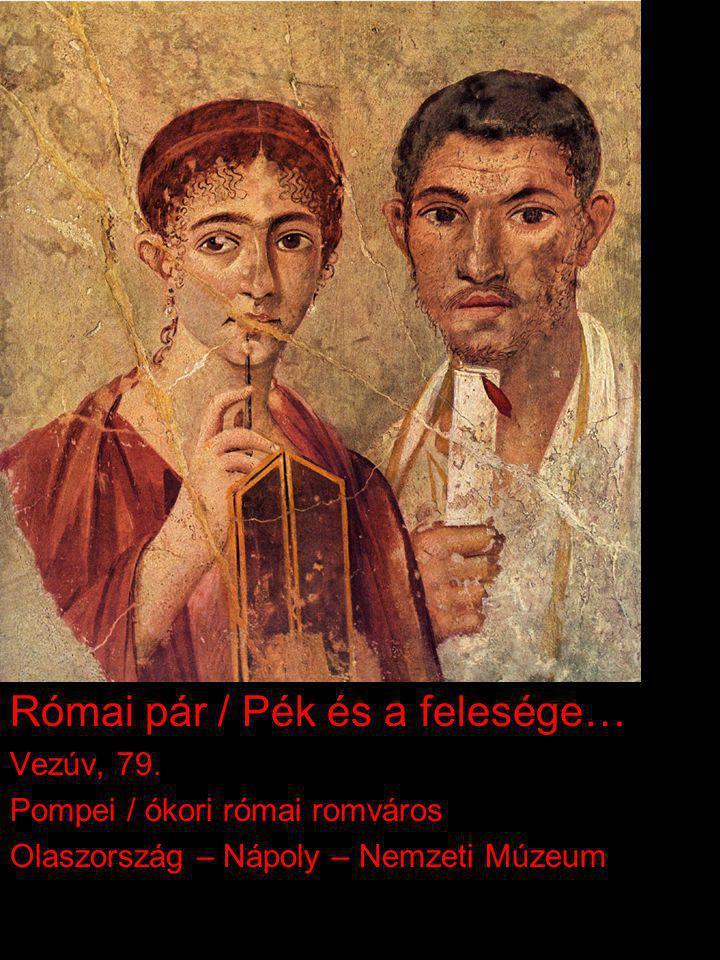Római pár / Pék és a felesége… Vezúv, 79.