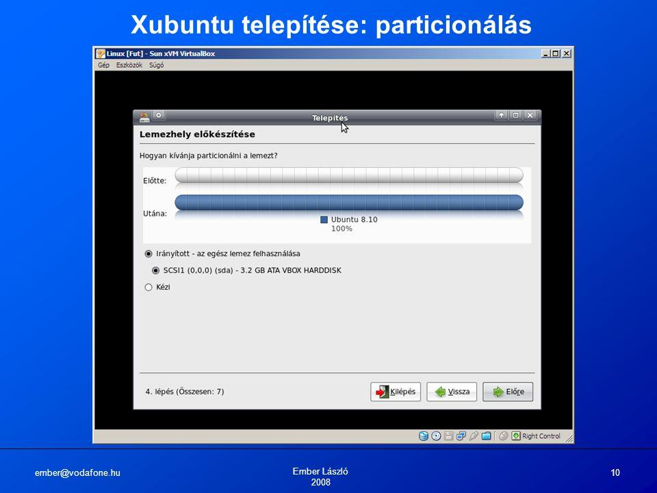 ember@vodafone.hu Ember László 2008 10 Xubuntu telepítése: particionálás