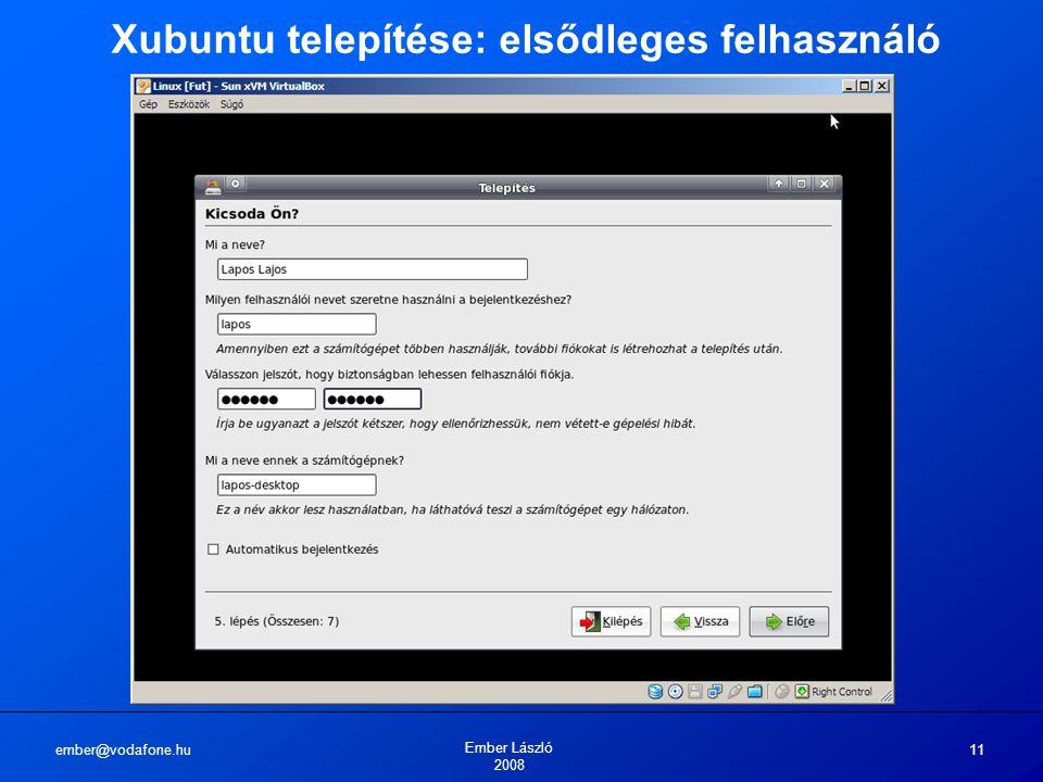 ember@vodafone.hu Ember László 2008 11 Xubuntu telepítése: elsődleges felhasználó