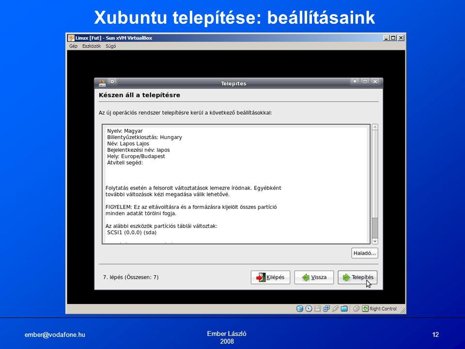 ember@vodafone.hu Ember László 2008 12 Xubuntu telepítése: beállításaink