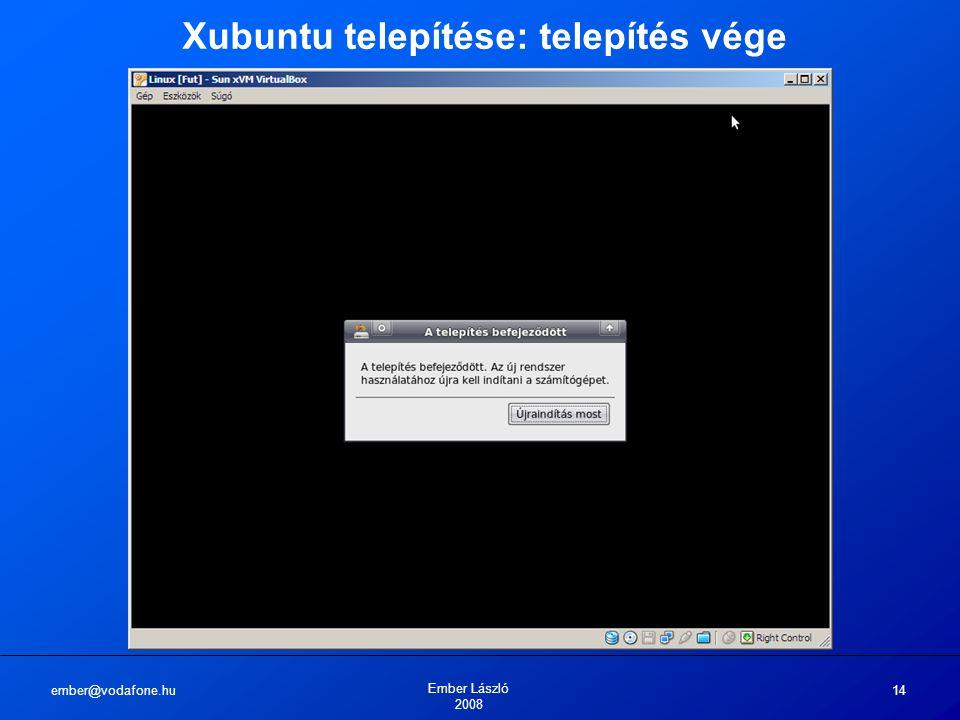 ember@vodafone.hu Ember László 2008 14 Xubuntu telepítése: telepítés vége