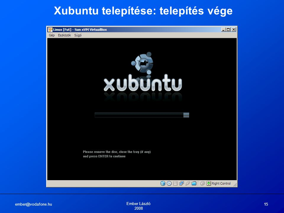 ember@vodafone.hu Ember László 2008 15 Xubuntu telepítése: telepítés vége