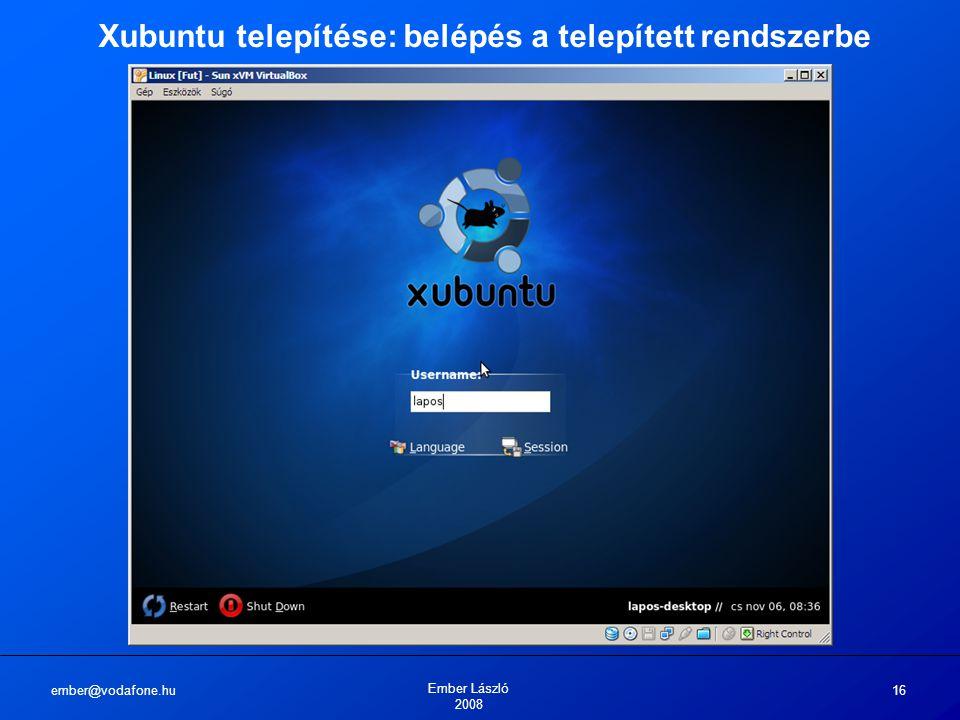 ember@vodafone.hu Ember László 2008 16 Xubuntu telepítése: belépés a telepített rendszerbe