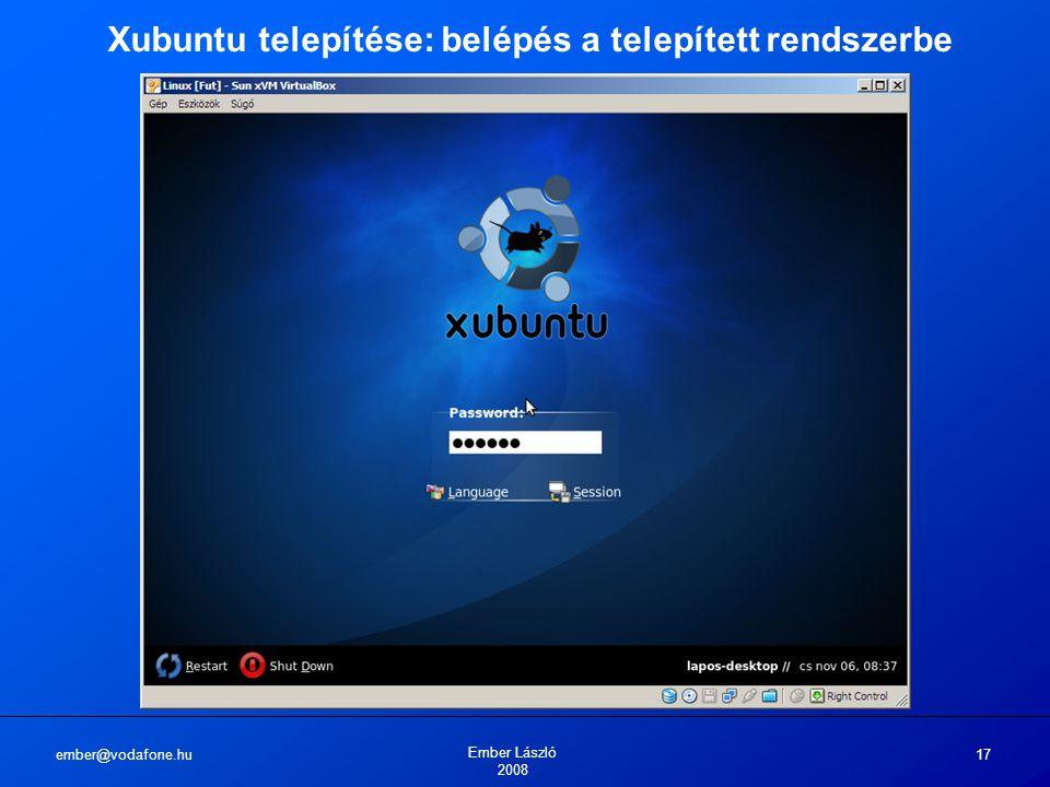 ember@vodafone.hu Ember László 2008 17 Xubuntu telepítése: belépés a telepített rendszerbe