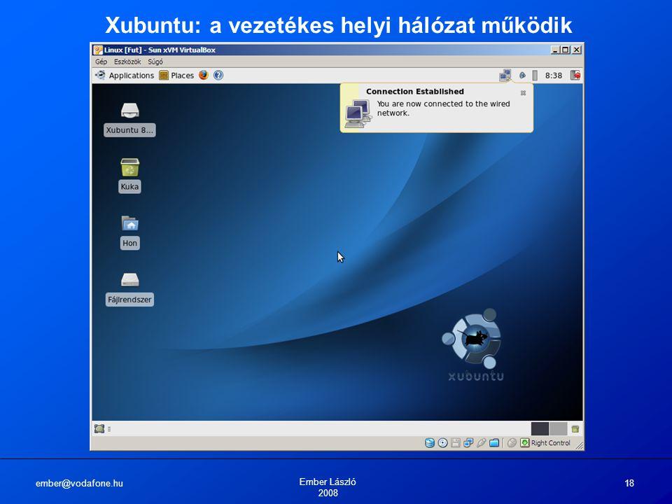 ember@vodafone.hu Ember László 2008 18 Xubuntu: a vezetékes helyi hálózat működik