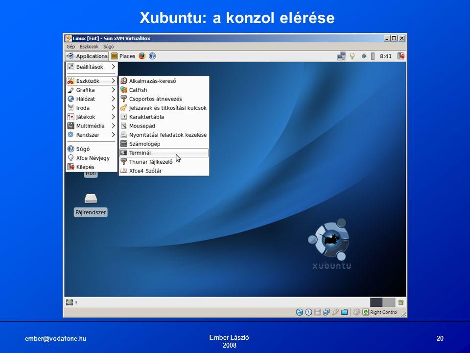 ember@vodafone.hu Ember László 2008 20 Xubuntu: a konzol elérése