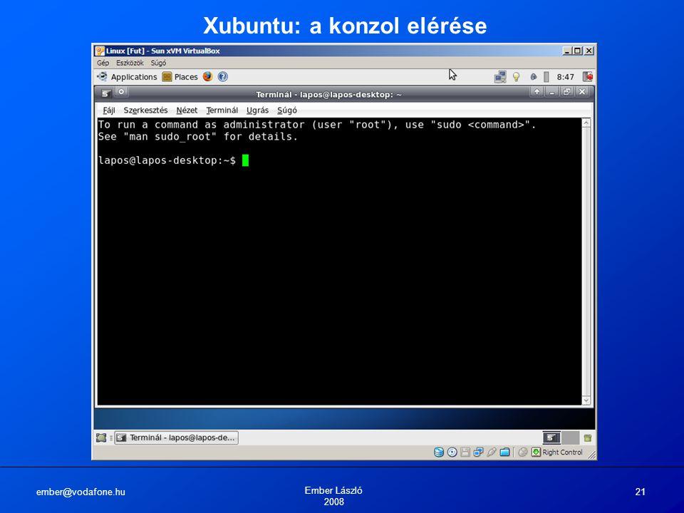 ember@vodafone.hu Ember László 2008 21 Xubuntu: a konzol elérése