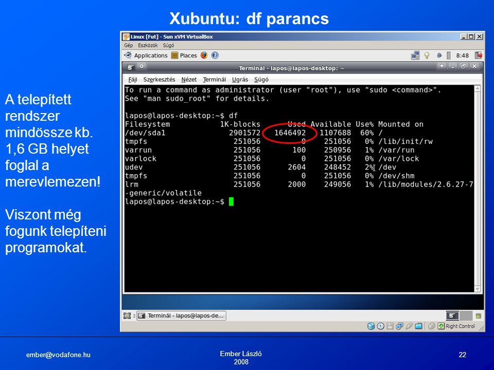ember@vodafone.hu Ember László 2008 22 Xubuntu: df parancs A telepített rendszer mindössze kb.
