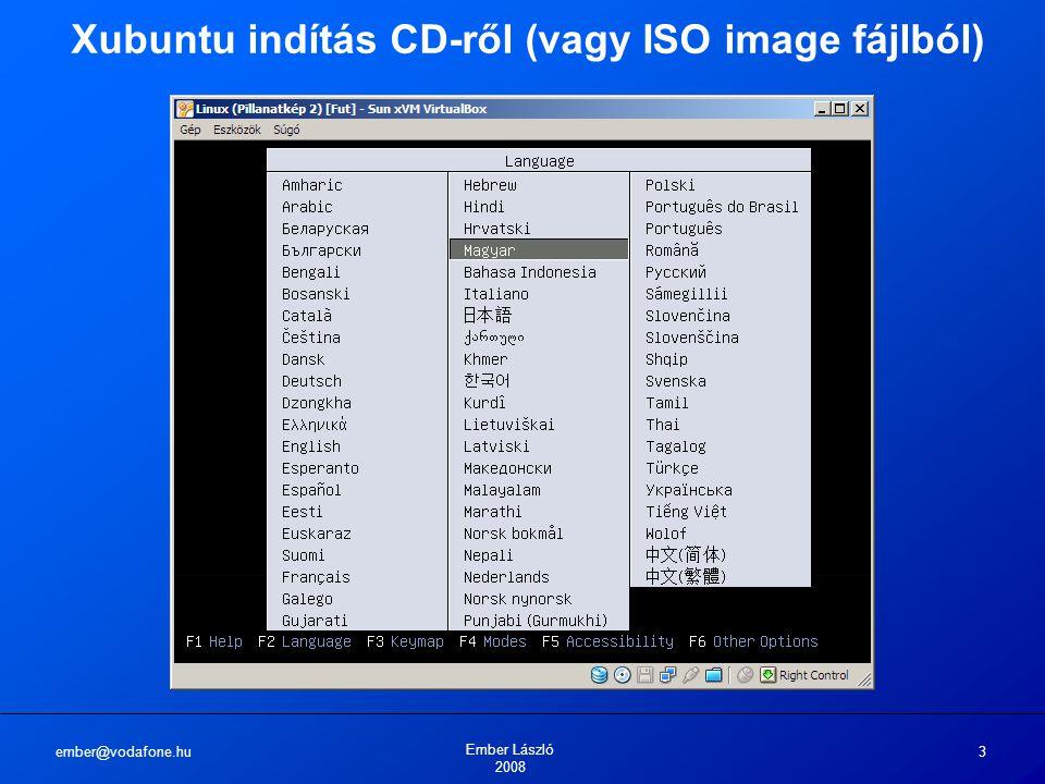 ember@vodafone.hu Ember László 2008 3 Xubuntu indítás CD-ről (vagy ISO image fájlból)