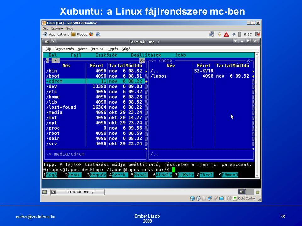 ember@vodafone.hu Ember László 2008 38 Xubuntu: a Linux fájlrendszere mc-ben