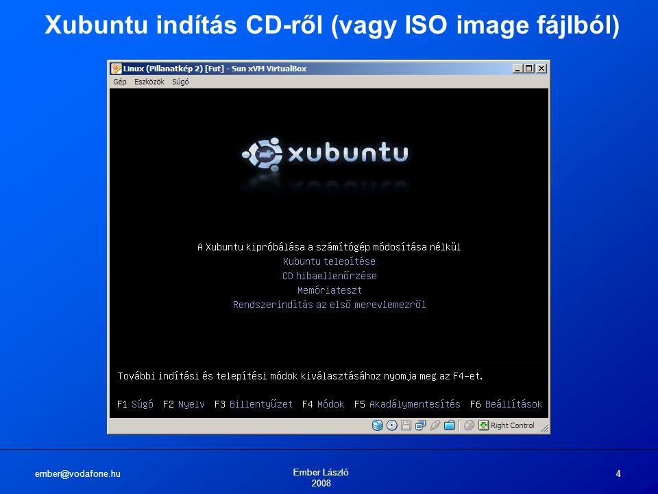 ember@vodafone.hu Ember László 2008 4 Xubuntu indítás CD-ről (vagy ISO image fájlból)