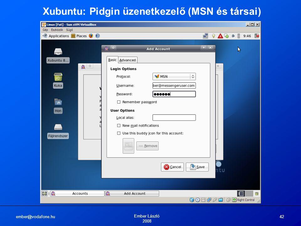 ember@vodafone.hu Ember László 2008 42 Xubuntu: Pidgin üzenetkezelő (MSN és társai)