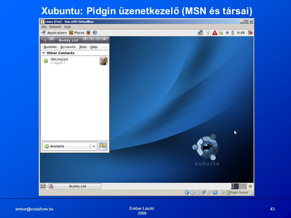 ember@vodafone.hu Ember László 2008 43 Xubuntu: Pidgin üzenetkezelő (MSN és társai)