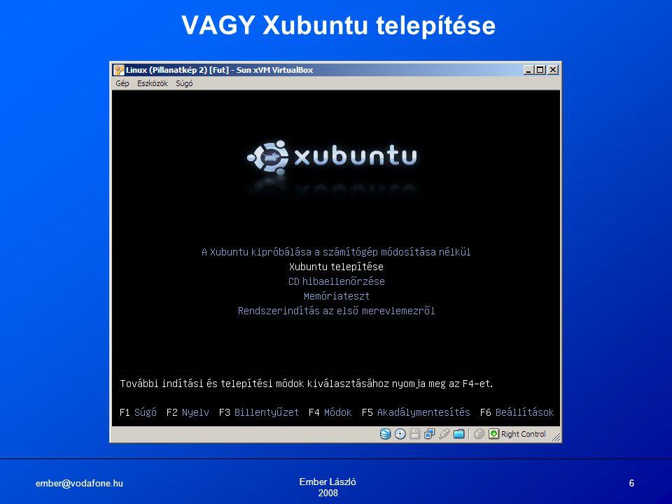 ember@vodafone.hu Ember László 2008 6 VAGY Xubuntu telepítése