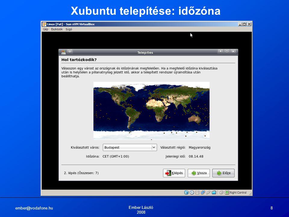 ember@vodafone.hu Ember László 2008 8 Xubuntu telepítése: időzóna