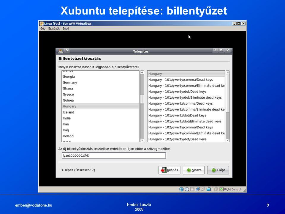 ember@vodafone.hu Ember László 2008 9 Xubuntu telepítése: billentyűzet