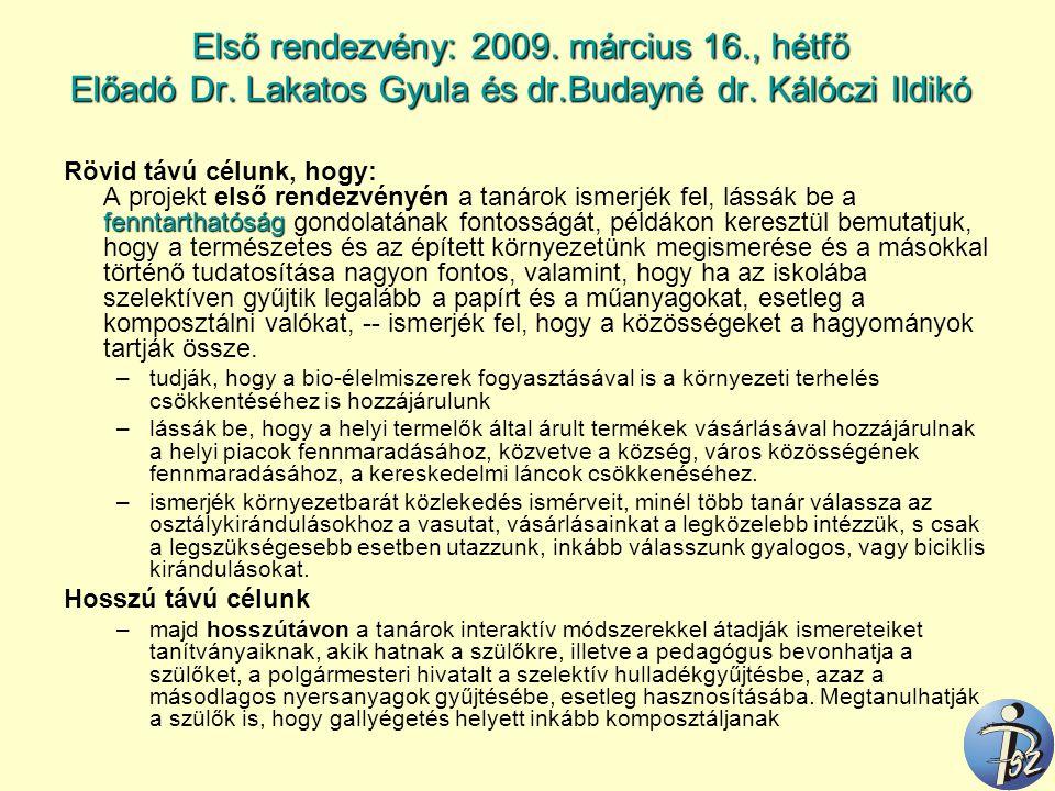 Első rendezvény: 2009. március 16., hétfő Előadó Dr. Lakatos Gyula és dr.Budayné dr. Kálóczi Ildikó fenntarthatóság Rövid távú célunk, hogy: A projekt