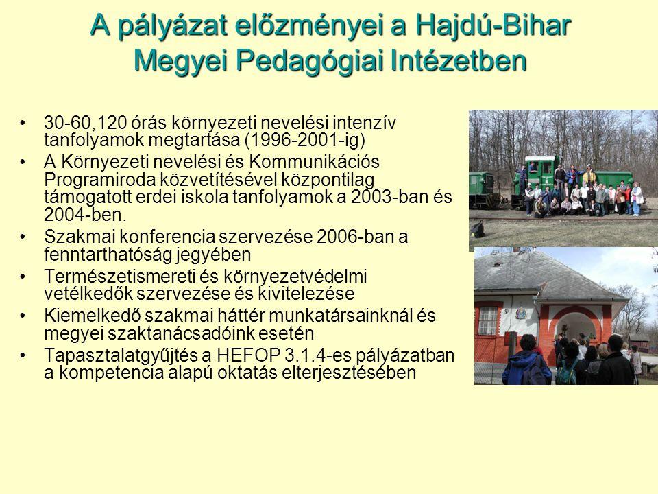A pályázat előzményei a Hajdú-Bihar Megyei Pedagógiai Intézetben 30-60,120 órás környezeti nevelési intenzív tanfolyamok megtartása (1996-2001-ig) A K