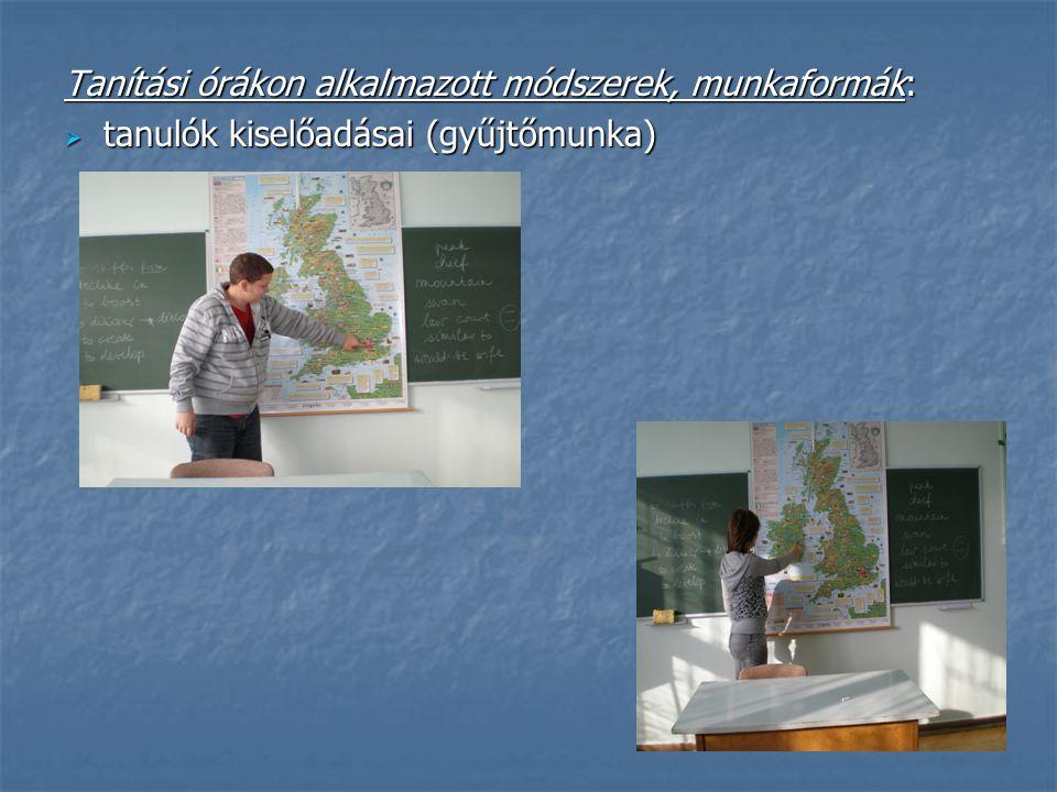 Tanítási órákon alkalmazott módszerek, munkaformák:  tanulók kiselőadásai (gyűjtőmunka)