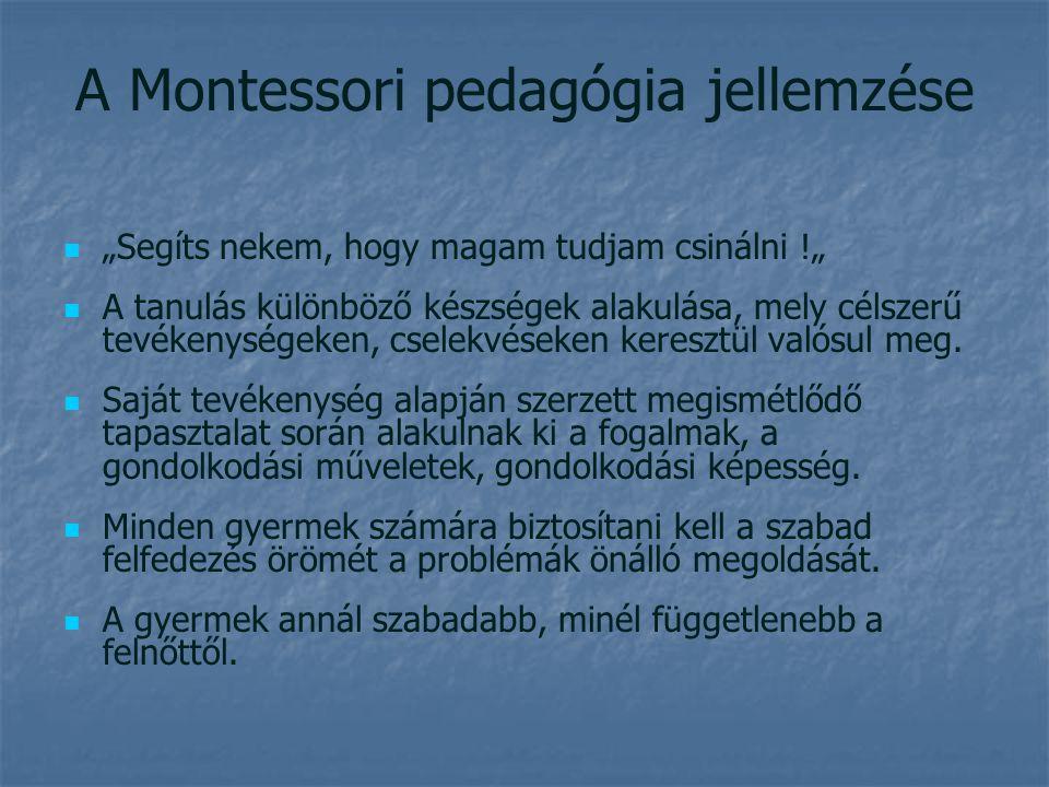 """A Montessori pedagógia jellemzése """"Segíts nekem, hogy magam tudjam csinálni !"""" A tanulás különböző készségek alakulása, mely célszerű tevékenységeken, cselekvéseken keresztül valósul meg."""