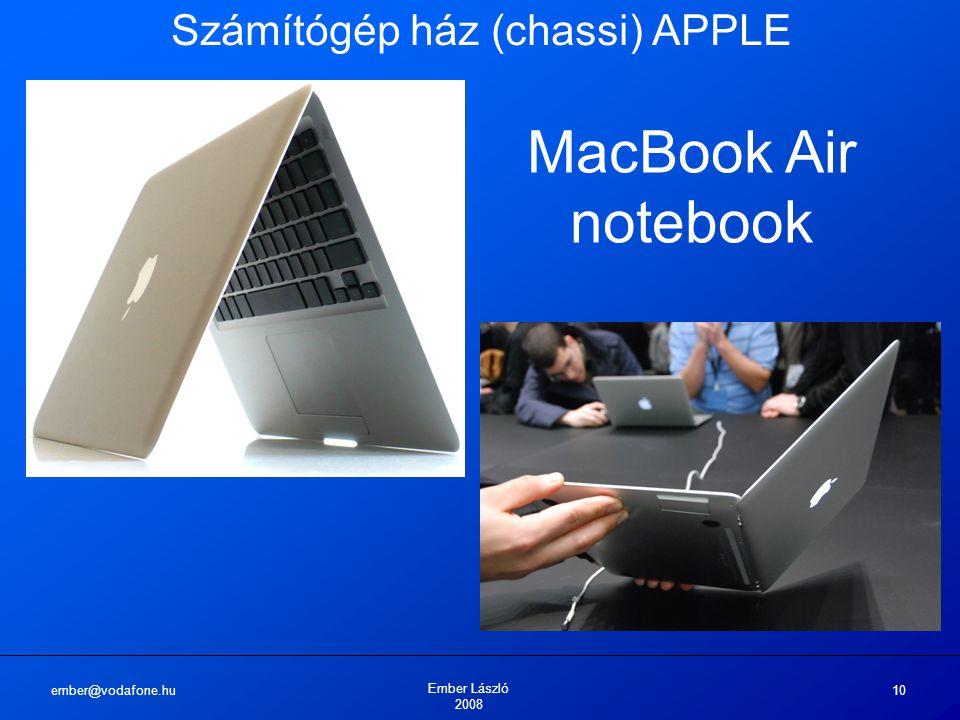 ember@vodafone.hu Ember László 2008 10 Számítógép ház (chassi) APPLE MacBook Air notebook